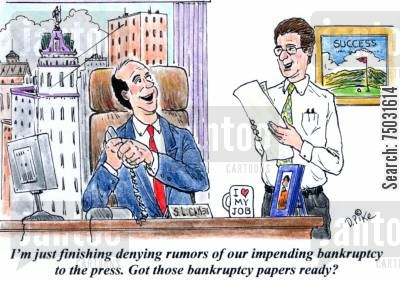 chapter 11 cartoon humor: 'I'm just finishing denying the rumors of our impending bankruptcy to the press. Got those bankruptcy papers ready?'