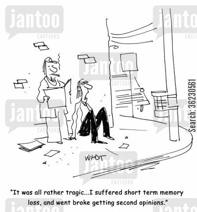 steet people cartoon humor: 'It was all rather tragic...I suffered short term memory loss, and went broke getting second opinions.'