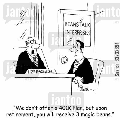 beanstalk cartoon humor: 'We don't offer a 401K Plan, but upon retirement, you will receive 3 magic beans.'