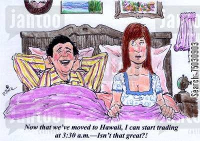 hawaii cartoon humor: 'Now that we've moved to Hawaii, I can start trading at 3:30 a.m.--Isn't that great?'