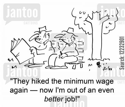 hiked cartoon humor: 'The hiked the minimum wage again -- now I'm out of an even better job!'