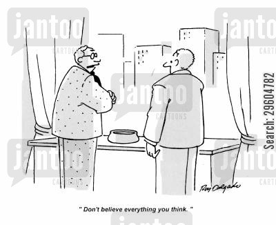deceiving cartoon humor: 'Don't believe everything you think.'