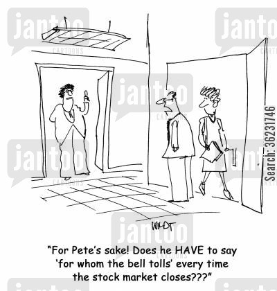 stock prices cartoon humor: For Pete's sake! Does he HAVE to say 'for whom the bell tolls' every time the stock market closes???