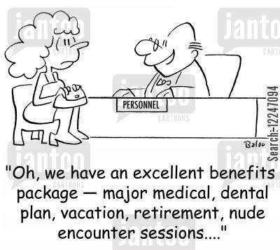 benefits packages cartoon humor: 'Oh, we have an excellent benefits package †major medical, dental plan, vacation, retirement, nude encounter sessions....'