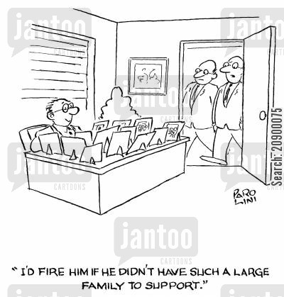 breadwinners cartoon humor: 'I'd fire him if he didn't have such a large family to support.'