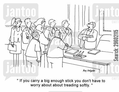 diplomats cartoon humor: 'If you carry a big enough stick you don't have to worry about treading softly.'
