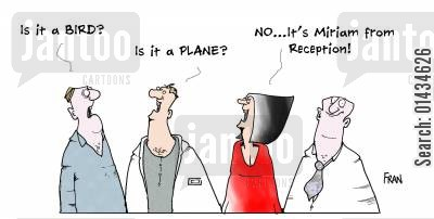 client care cartoon humor: Is it a BIRD...Is it a plane?...No...it's Miriam from reception.