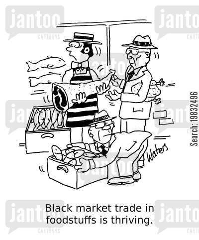 crook cartoon humor: Black market trade in foodstuffs is thriving.
