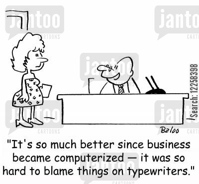 computerized cartoon humor: 'It's so much better since business became computerized -- it was so hard to blame things on typewriters.'