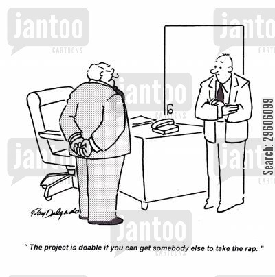 finish cartoon humor: 'The project is doable if you can get somebody else to take the rap.'