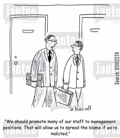 management positions cartoon humor: 'We should promote many of our staff to management positions. That will allow us to spread the blame if we're indicted.'