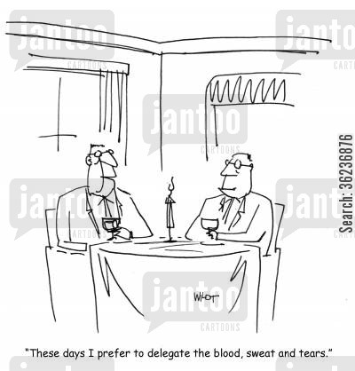 toil cartoon humor: 'These days I prefer to delegate the blood, sweat and tears.'