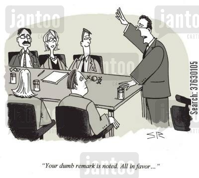 initiative cartoon humor: 'Your dumb remark is noted, All in favor,,,'