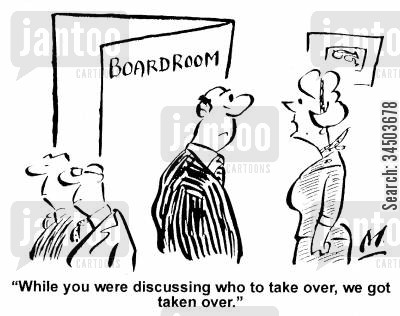 corporate take over cartoon humor: While you were discussing who to take over, we got taken over.