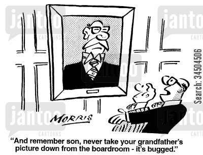 overseeing cartoon humor: And remember son, never take your grandfather's picture down from the boardroom - it's bugged.
