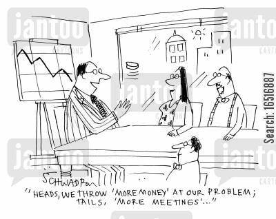 coin flips cartoon humor: 'Heads, we throw 'more money' at our problem; tails, 'more meetings'.'