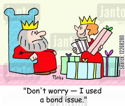 bond issue cartoon humor: 'Don't worry -- I used a bond issue.'