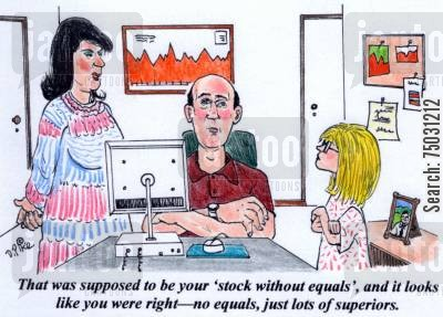 equals cartoon humor: 'That was supposed to be your stock without equals, and it looks like you were right--no equals, just lots of superiors.'