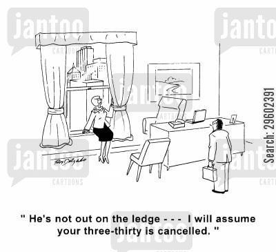 suicidal cartoon humor: 'He's not out on the ledge... I will assume your three-thirty is cancelled.'