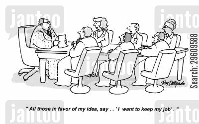 agreeing cartoon humor: 'All those in favor of my idea say... 'I want to keep my job.'