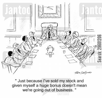 going out of business cartoon humor: 'Just because I've sold my stock and given myself a huge bonus doesn't mean we're going out of business.'