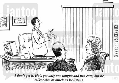 listening skills cartoon humor: 'I don't get it. He's got only one tongue and two ears, but he talks twice as much as he listens.'