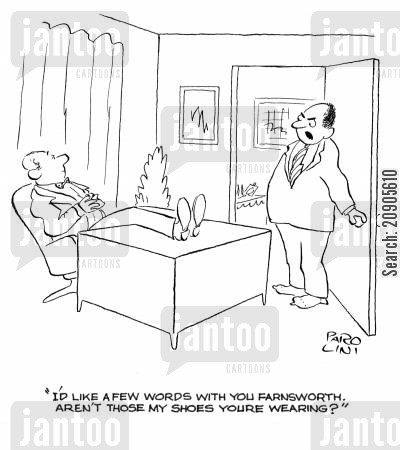 taking cartoon humor: 'I'd like a few words with you Farnsworth. Aren't those my shoes you're wearing?'
