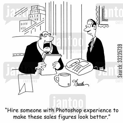 sales figures cartoon humor: 'Hire someone with Photoshop experience to make these sales figures look better.'