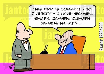 da cartoon humor: 'This firm is committed to diversity -- I have yes-men, si-men, ja-men, oui-men, da-men, hai-men....'