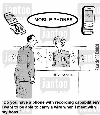 recordings cartoon humor: Do you have a phone with recording capabilities? I want to be able to carry a wire when I meet with my boss.