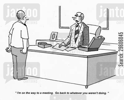ordered cartoon humor: 'I'm on the way to a meeting. Go back to whatever you weren't doing.'