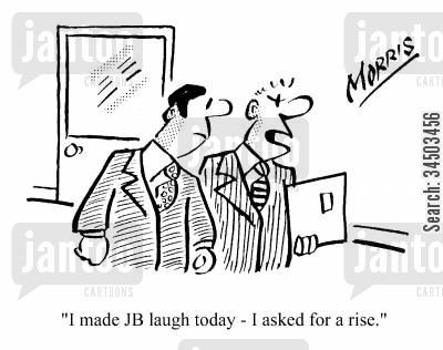 condescension cartoon humor: I made JB laugh today - I asked him for a rise.