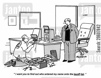 layoffs cartoon humor: 'I want you to find out who entered my name onto the layoff list.'