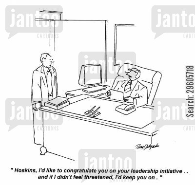 threats cartoon humor: 'Hoskins, I'd like to congratulate you on your leadership initiative... and if I didn't feel threatened, I'd keep you on.'