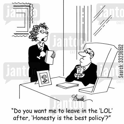 honesty is the best policy cartoon humor: 'Do you want me to leave in the 'LOL' after, 'Honesty is the best policy'?'