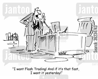 flash trading cartoon humor: I want flash trading...yesterday!
