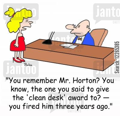 clean desk awards cartoon humor: 'You remember Mr. Horton? You know, the one you said to give the 'clean desk' award to? -- you fired him three years ago.'