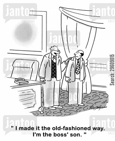 favouritism cartoon humor: 'I made it the old-fashioned way. I'm the boss' son.'