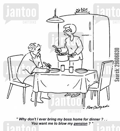 savers cartoon humor: Why don't I ever bring my boss home for dinner?.. You want me to blow my pension?'