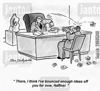 employs cartoon humor: 'There, I think I've bounced enough ideas off you for now, Haffner.'