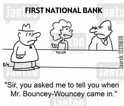 bouncing checks cartoon humor: 'Sir, you asked me to tell you when Mr. Bouncey-Wouncey came in.'