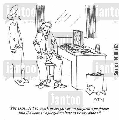 firm cartoon humor: I've expended so much brain power on the firm's problems that it seems I've forgotten how to tie my shoes.