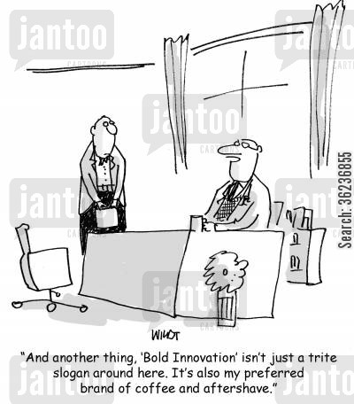 innovate cartoon humor: 'And another thing, 'Bold Innovation' isn't just a trite slogan around here. It's also my preferred brand of coffee and aftershave.'