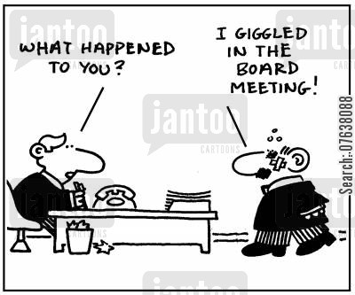 businessman cartoon humor: 'What happened to you? I giggled in the board meeting.'