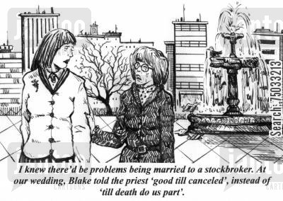 marital problem cartoon humor: 'I knew there'd be problems being married to a stockbroker. At our wedding, Blake told the priest 'good till canceled', instead of 'till death do us part'.'
