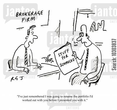 market makers cartoon humor: 'I've just remembered I was going to rename the portfolio I'd worked out with you before I presented you with it.'