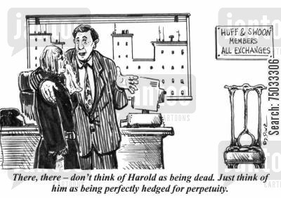 inheriting cartoon humor: 'There, there - don't think of Harold as being dead. Just think of him as being perfectly hedged for perpetuity.'