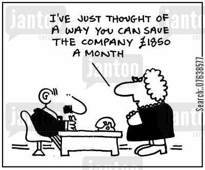 budget cut cartoon humor: 'I've just thought of a way to save the company £1800 a month.'