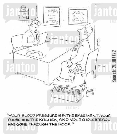 pulse cartoon humor: 'Your blood pressure is in the basement. Your pulse is in the kitchen, and your cholesterol has gone through the roof.'