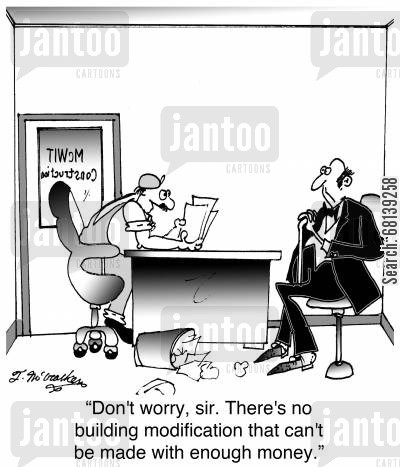 construction site cartoon humor: 'Don't worry, sir. There's no building modification that can't be made with enough money.'